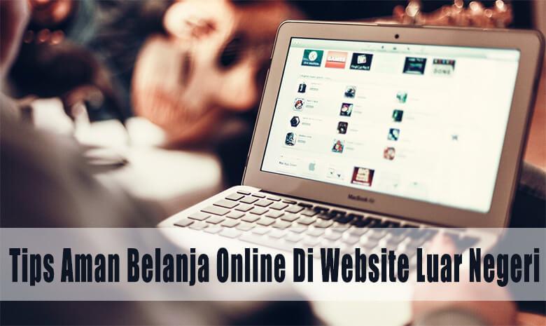 Tips Aman Belanja Online Di Website Luar Negeri