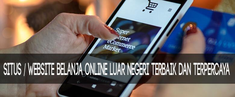 Situs / Website Belanja Online Luar Negeri Terbaik dan Terpercaya